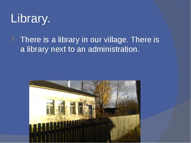 Library. There is a library in our village. There is a library next to an adm...