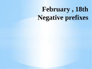 February , 18th Negative prefixes