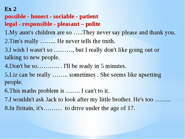 Ex 2 possible - honest - sociable - patient legal - responsible - pleasant –...