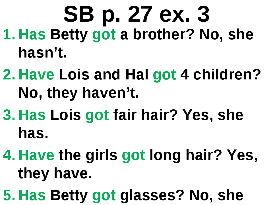 SB p. 27 ex. 3 Has Betty got a brother? No, she hasn't. Have Lois and Hal got...