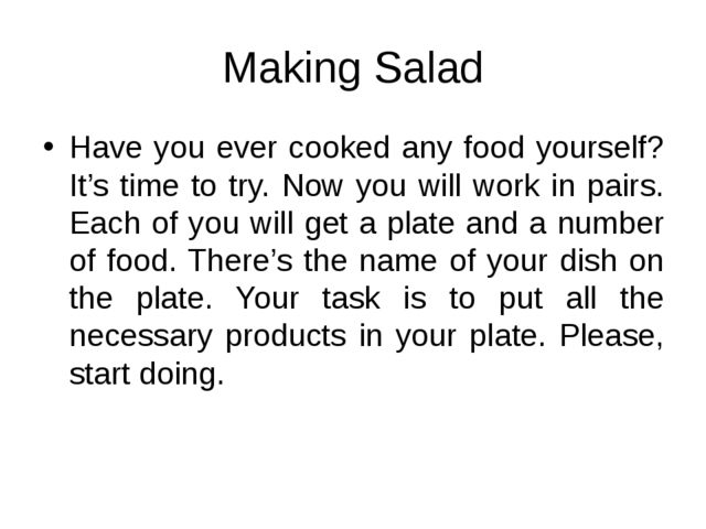 Making Salad Have you ever cooked any food yourself? It's time to try. Now yo...