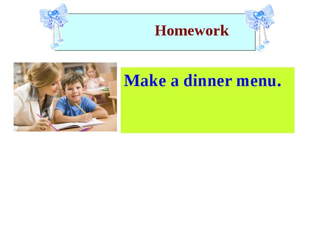 Homework Make a dinner menu.