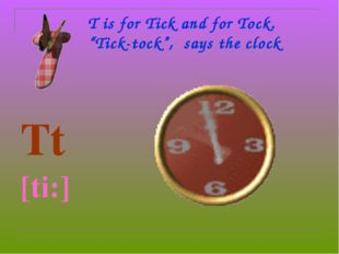 """T is for Tick and for Tock. """"Tick-tock"""",  says the clock Tt  [ti:]"""