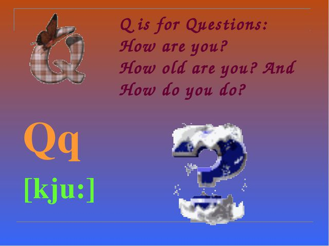 Q is for Questions: How are you? How old are you? And How do you do?  Qq  [...