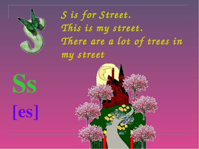 S is for Street.  This is my street. There are a lot of trees in my street S...