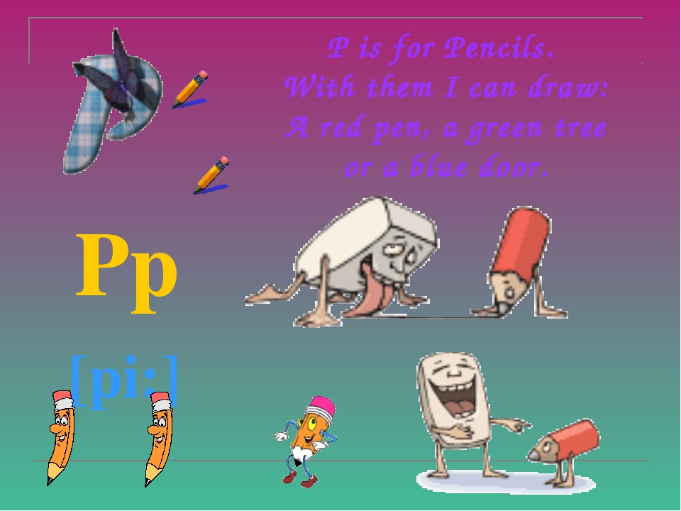 P is for Pencils.  With them I can draw: A red pen, a green tree or a blue do...