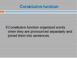 Constitutive function Constitutive function organized words when they are pro