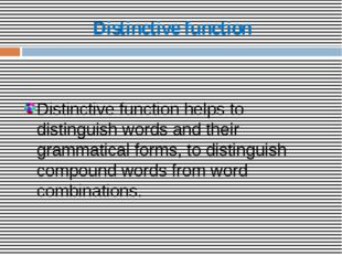Distinctive function Distinctive function helps to distinguish words and thei