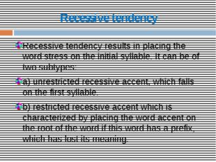 Recessive tendency Recessive tendency results in placing the word stress on t