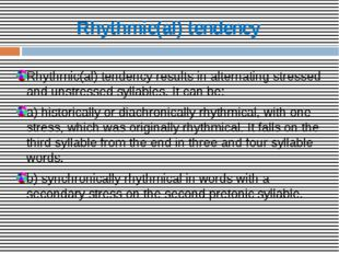 Rhythmic(al) tendency Rhythmic(al) tendency results in alternating stressed a