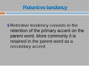 Retentive tendency Retentive tendency consists in the retention of the primar