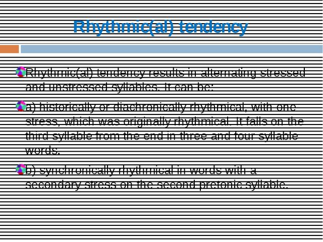Rhythmic(al) tendency Rhythmic(al) tendency results in alternating stressed a...