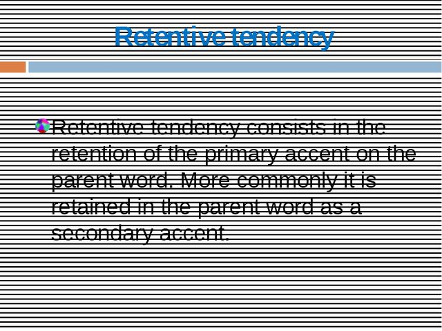 Retentive tendency Retentive tendency consists in the retention of the primar...