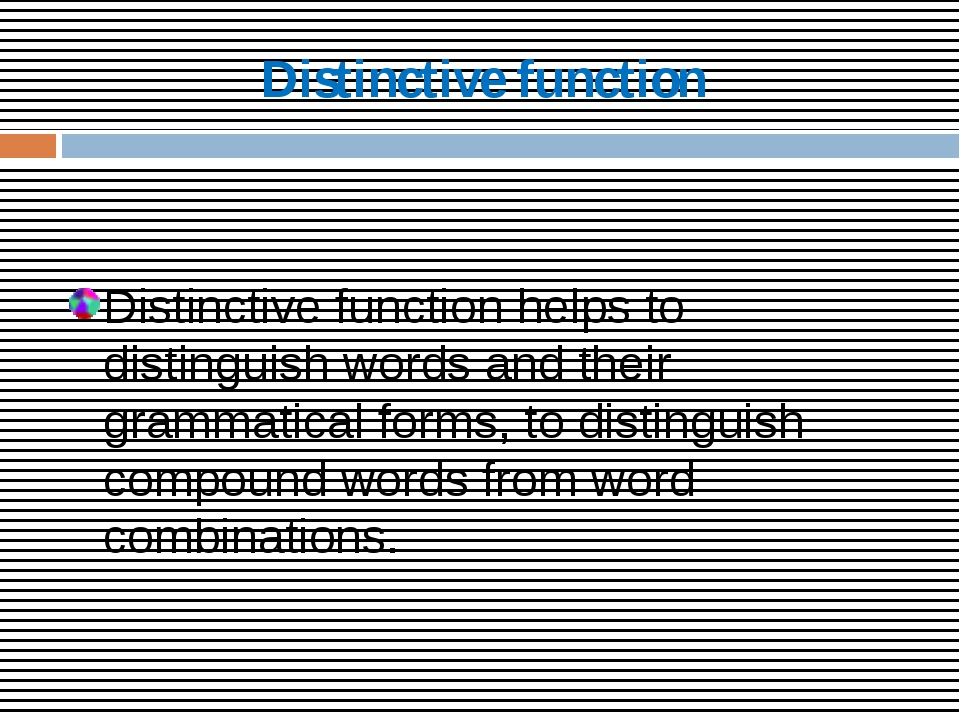 Distinctive function Distinctive function helps to distinguish words and thei...