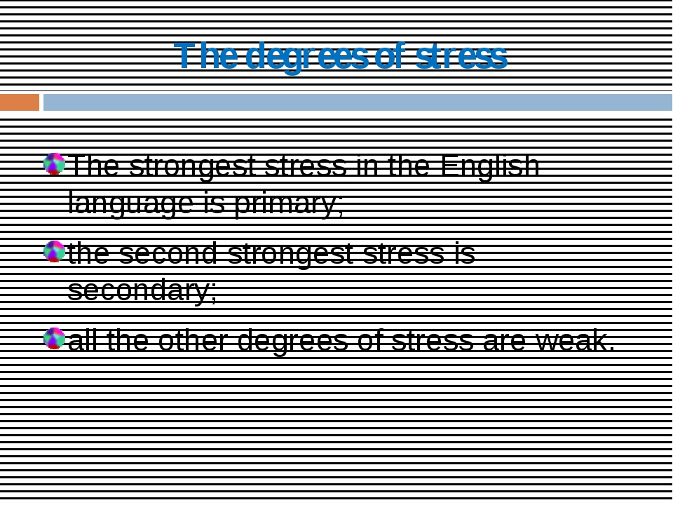 The degrees of stress The strongest stress in the English language is primary...