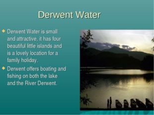 Derwent Water Derwent Water is small and attractive, it has four beautiful li