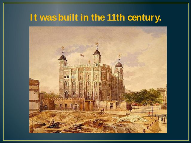 It was built in the 11th century.