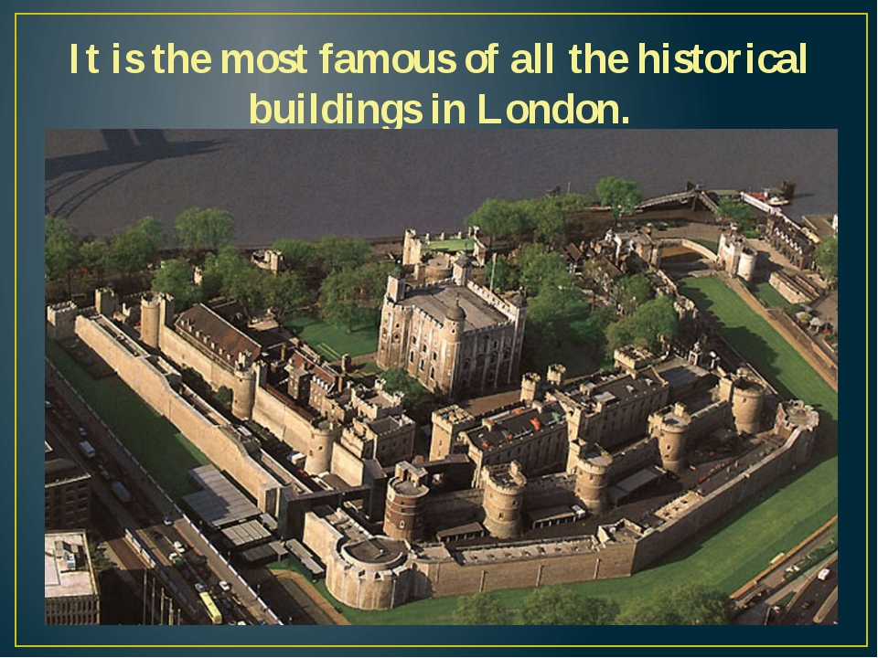 It is the most famous of all the historical buildings in London.