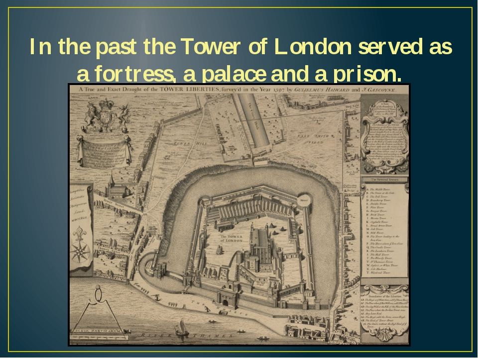 In the past the Tower of London served as a fortress, a palace and a prison.