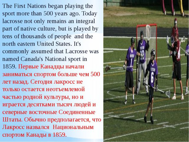 The First Nations began playing the sport more than 500 years ago. Today lacr...