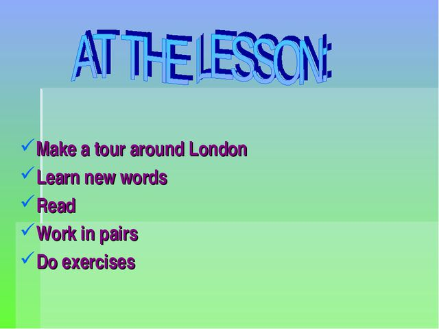 Make a tour around London Learn new words Read Work in pairs Do exercises