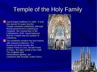 Temple of the Holy Family Gaudi began building it in 1884,  it took him almos