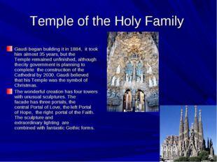 Temple ofthe Holy Family Gaudibegan building itin 1884, ittook him almos