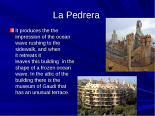 La Pedrera It produces the the impression of the ocean wave rushing to the si