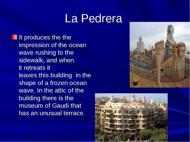 La Pedrera It produces the the impression of the ocean waverushing to the si...