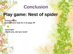 Conclusion Play game: Nest of spider Giving marks Giving home task Ex 3 at pa