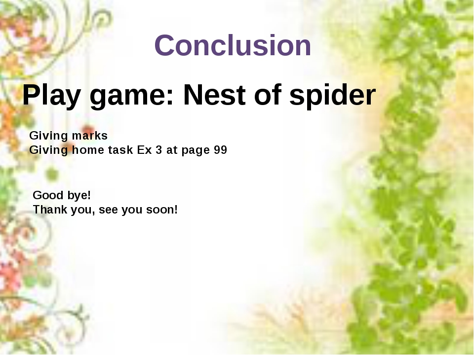 Conclusion Play game: Nest of spider Giving marks Giving home task Ex 3 at pa...
