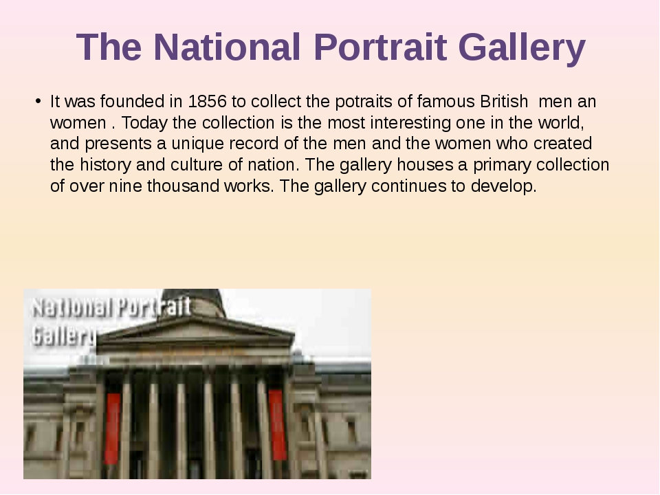 The National Portrait Gallery It was founded in 1856 to collect the potraits...