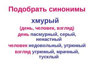 Подобрать синонимы хмурый (день, человек, взгляд) день пасмурный, серый, нена