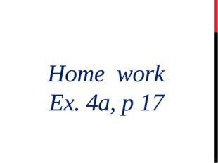 Home work Ex. 4a, p 17