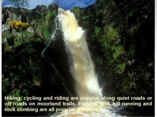 Hiking, cycling and riding are popular along quiet roads or off roads on moor