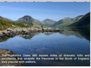 The Yorkshire Dales 680 square miles of dramatic hills and woodlands that str