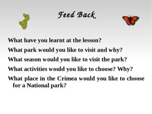 Feed Back What have you learnt at the lesson? What park would you like to vis