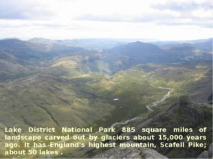 Lake District National Park 885 square miles of landscape carved out by glaci