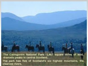 The Cairngorms National Park -1,467 square miles of wild, dramatic peaks in c