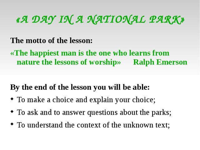 «A DAY IN A NATIONAL PARK» The motto of the lesson: «The happiest man is the...