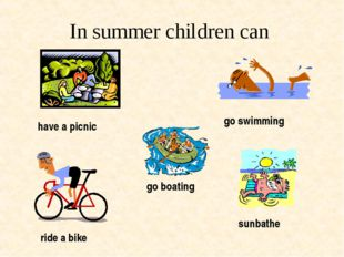 In summer children can go swimming ride a bike go boating have a picnic sunba