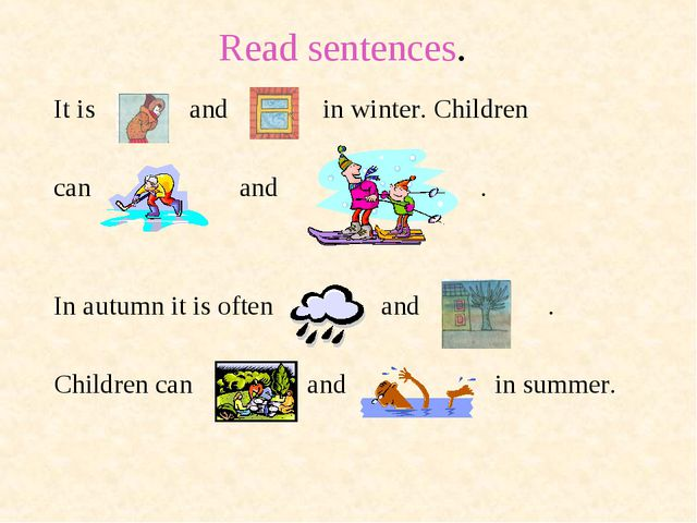 Read sentences. It is and in winter. Children can and . In autumn it is often...