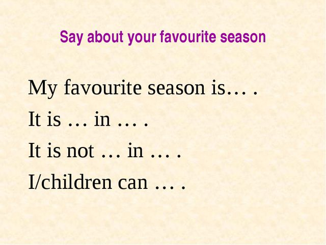 Say about your favourite season My favourite season is… . It is … in … . It i...