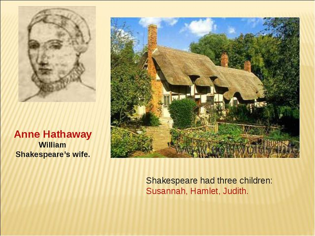 Anne Hathaway William Shakespeare's wife. Shakespeare had three children: Sus...