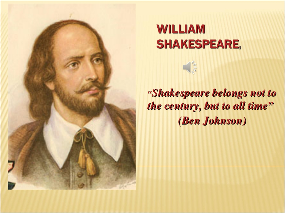 """Shakespeare belongs not to the century, but to all time"" (Ben Johnson)"