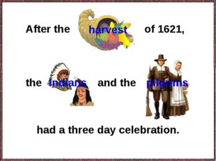 After the the had a three day celebration. pilgrims of 1621, Indians and the