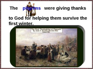 The to God for helping them survive the first winter. pilgrims were giving th