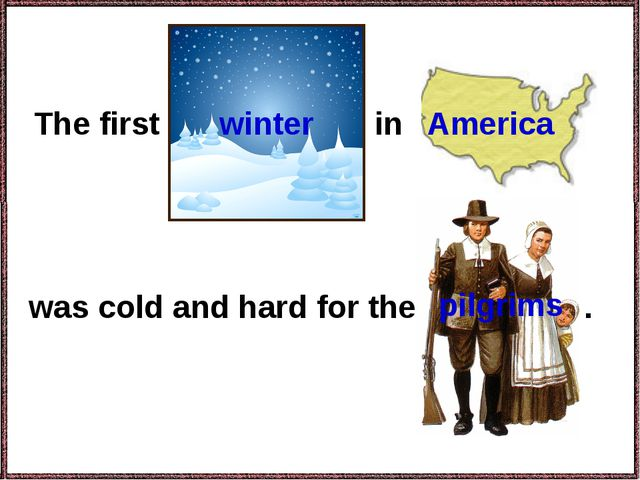 The first in was cold and hard for the . America pilgrims winter