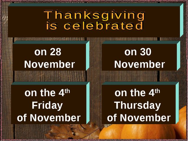 on 30 November on the 4th Friday of November on the 4th Thursday of November...