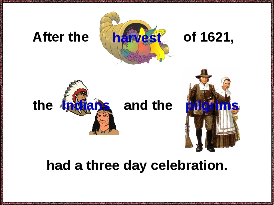 After the the had a three day celebration. pilgrims of 1621, Indians and the...